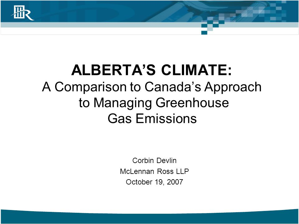 McLennan Ross LLP ALBERTA'S NEW CLIMATE 2 Taking Initiative Alberta is the largest overall emitter of GHGs in Canada.