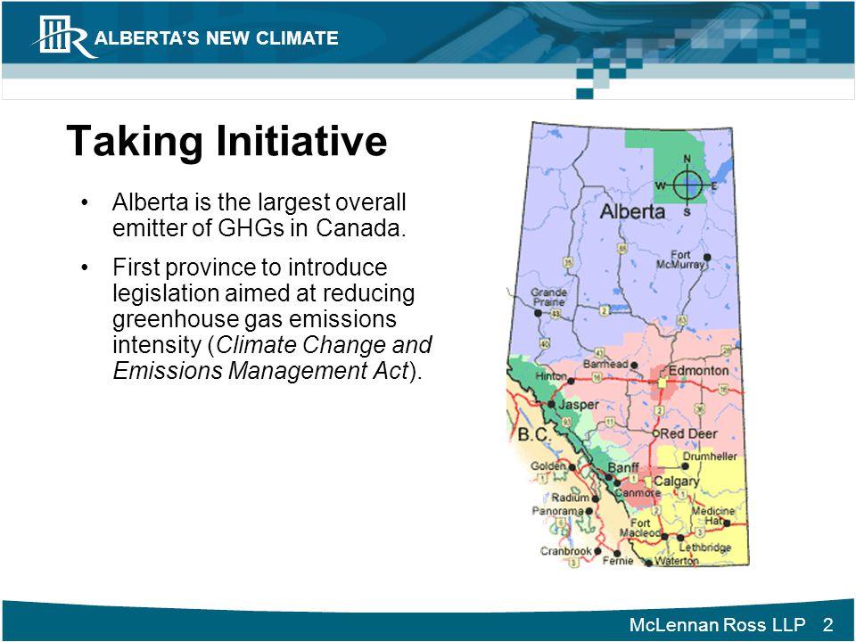 McLennan Ross LLP ALBERTA'S NEW CLIMATE 3 Alberta's Regulatory Framework for Emission Reductions Specified Gas Emitters Regulation  passed by Alberta Legislature in April 2007.