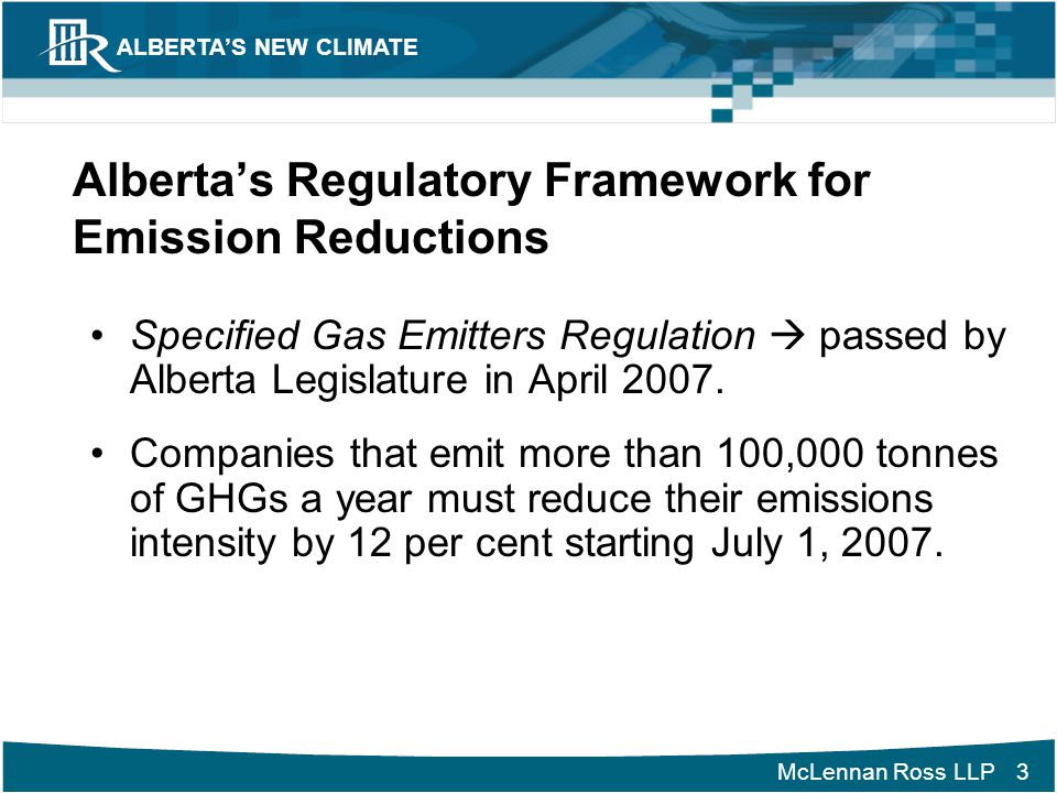 McLennan Ross LLP ALBERTA'S NEW CLIMATE 4 Alberta's Regulatory Framework for Emission Reductions (cont'd) Applies to approx.