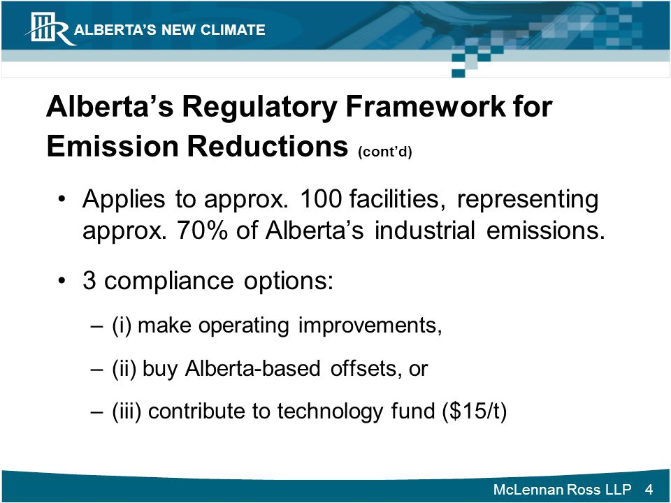 McLennan Ross LLP ALBERTA'S NEW CLIMATE 5 Developing a Baseline Application Deadlines –Existing facility (pre-2000 and less than 4 years in operation) – Dec.