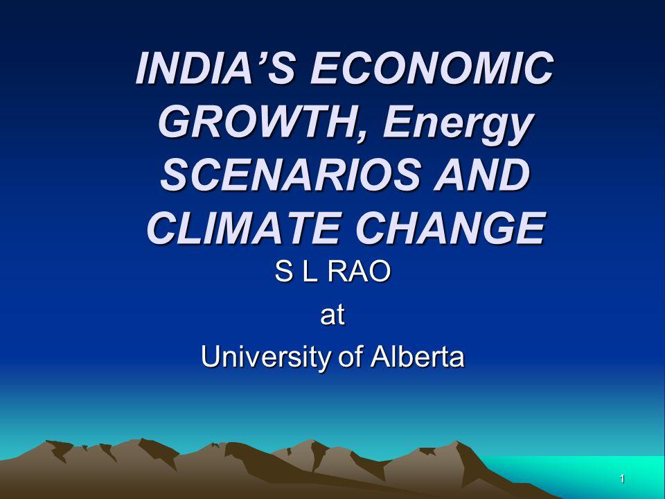 1 INDIA'S ECONOMIC GROWTH, Energy SCENARIOS AND CLIMATE CHANGE S L RAO at University of Alberta