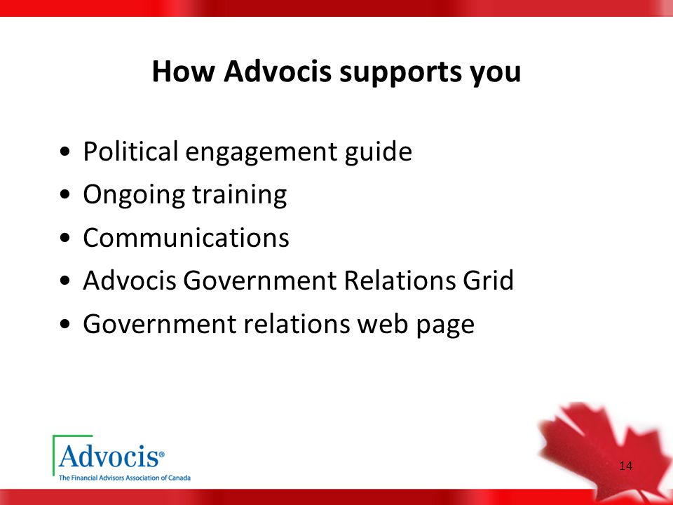 14 How Advocis supports you Political engagement guide Ongoing training Communications Advocis Government Relations Grid Government relations web page