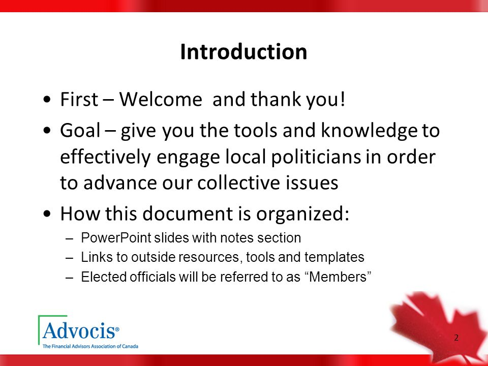 2 Introduction First – Welcome and thank you! Goal – give you the tools and knowledge to effectively engage local politicians in order to advance our