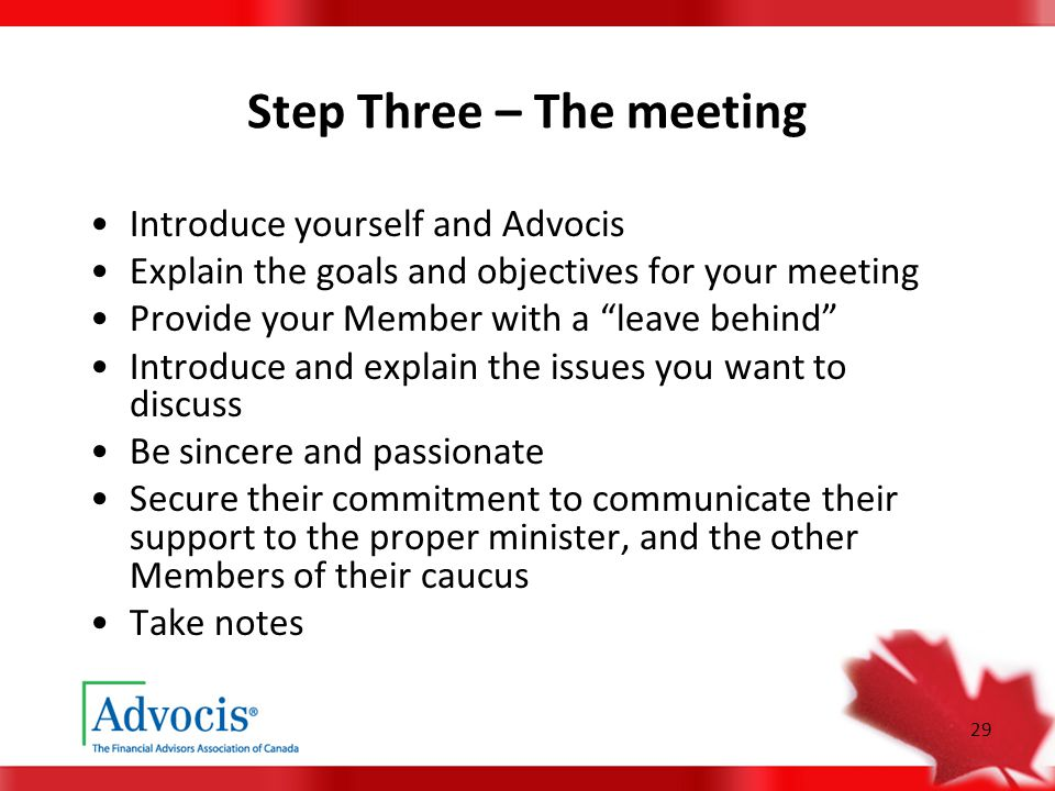 """29 Step Three – The meeting Introduce yourself and Advocis Explain the goals and objectives for your meeting Provide your Member with a """"leave behind"""""""