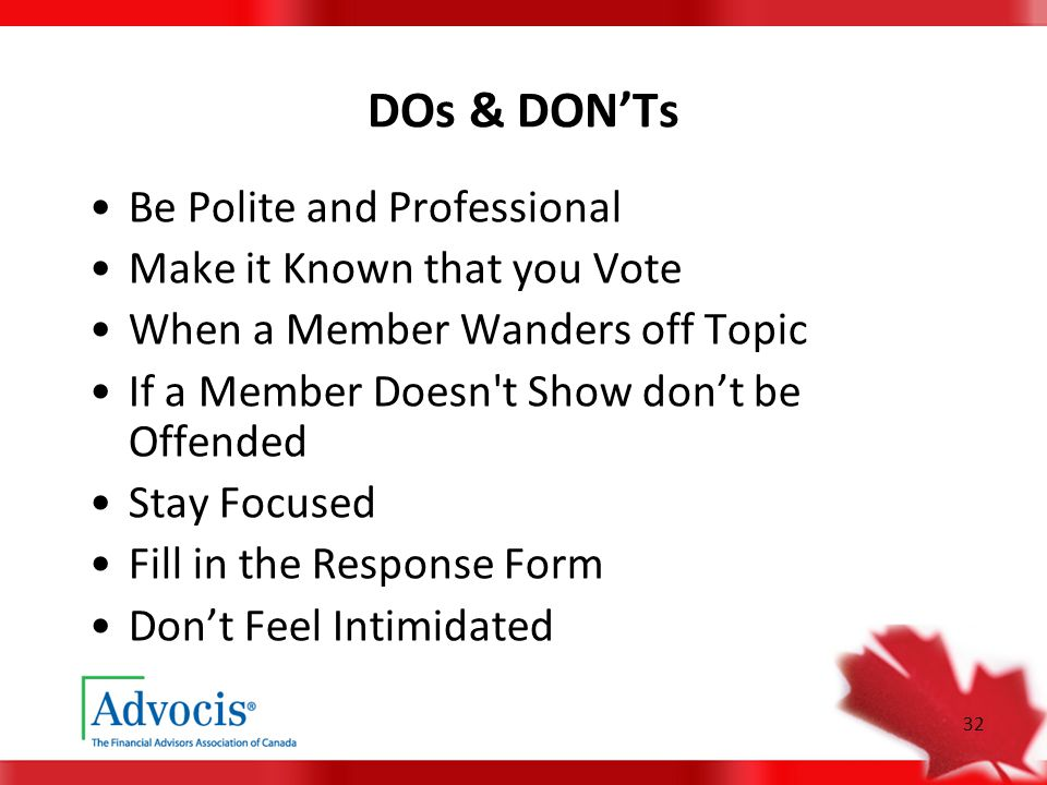 32 DOs & DON'Ts Be Polite and Professional Make it Known that you Vote When a Member Wanders off Topic If a Member Doesn't Show don't be Offended Stay