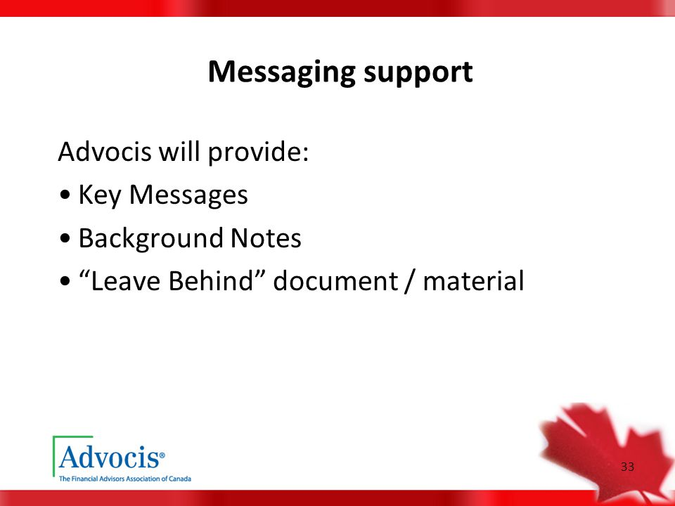 33 Messaging support Advocis will provide: Key Messages Background Notes Leave Behind document / material