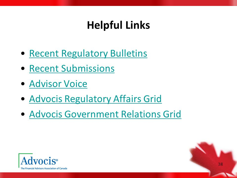 38 Helpful Links Recent Regulatory Bulletins Recent Submissions Advisor Voice Advocis Regulatory Affairs Grid Advocis Government Relations Grid