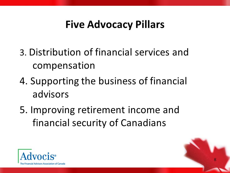 8 Five Advocacy Pillars 3. Distribution of financial services and compensation 4. Supporting the business of financial advisors 5. Improving retiremen
