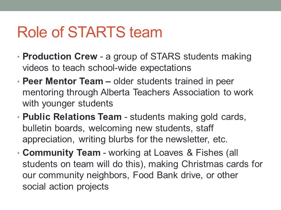 Role of STARTS team Production Crew - a group of STARS students making videos to teach school-wide expectations Peer Mentor Team – older students trai