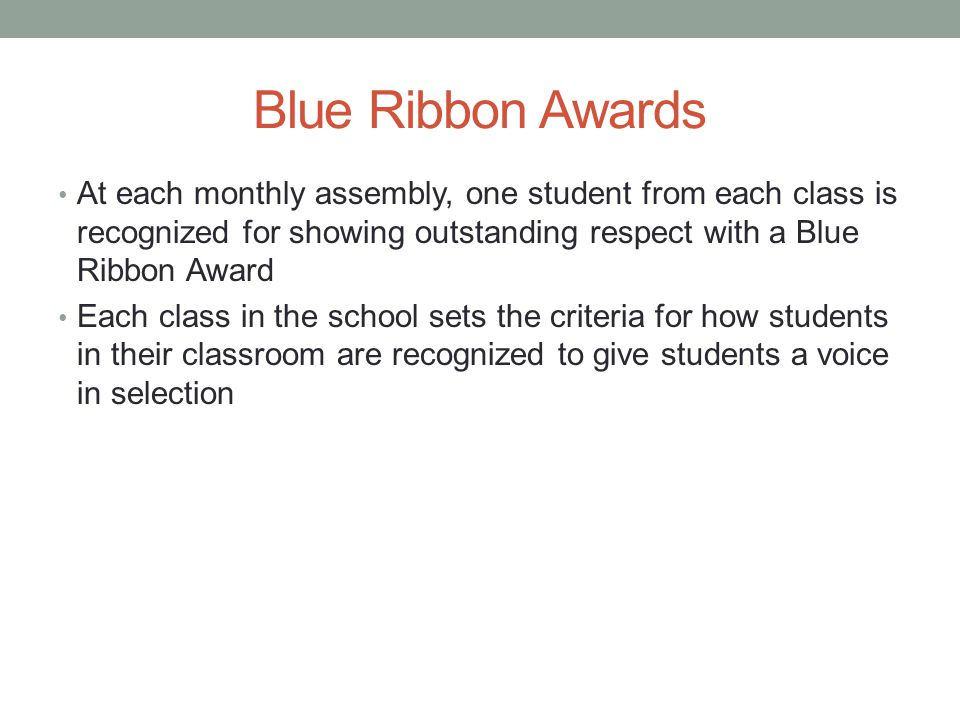 Blue Ribbon Awards At each monthly assembly, one student from each class is recognized for showing outstanding respect with a Blue Ribbon Award Each c