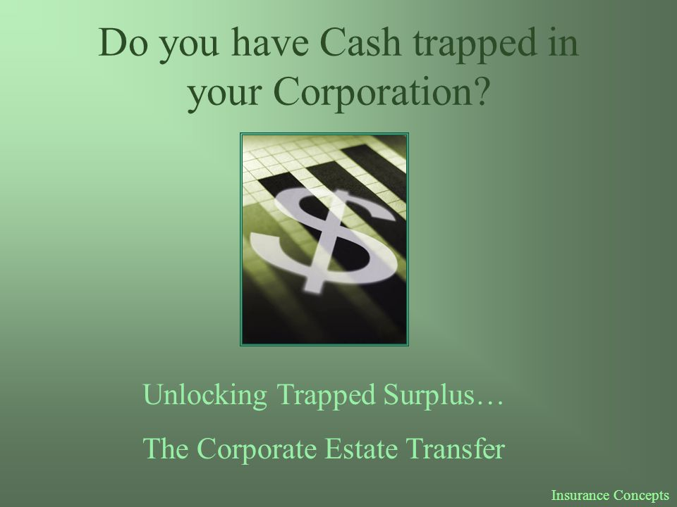 Do you have Cash trapped in your Corporation.