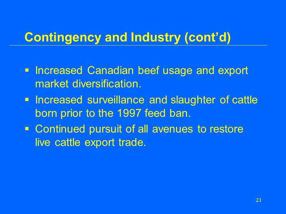 21 Contingency and Industry (cont'd)  Increased Canadian beef usage and export market diversification.
