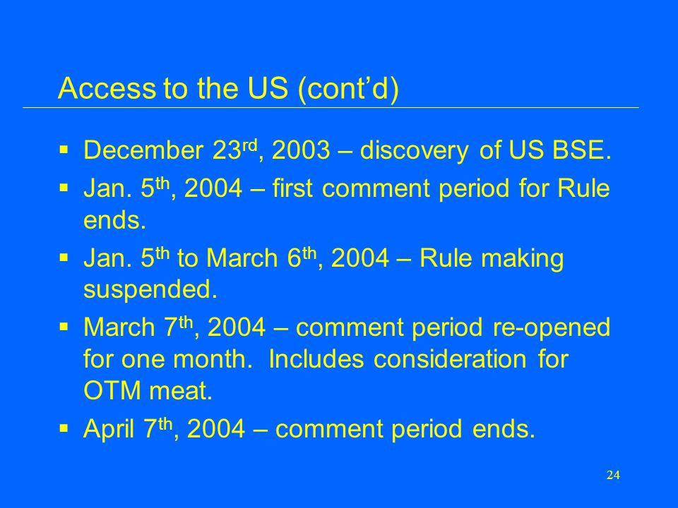 24 Access to the US (cont'd)  December 23 rd, 2003 – discovery of US BSE.