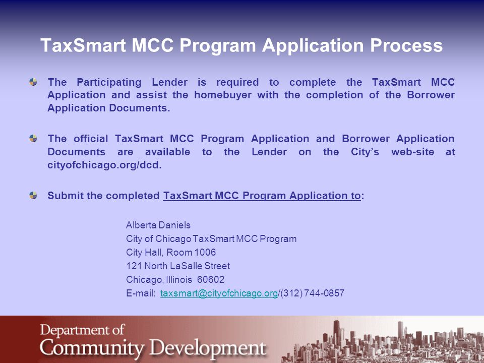 TaxSmart MCC Program Application Process The Participating Lender is required to complete the TaxSmart MCC Application and assist the homebuyer with t