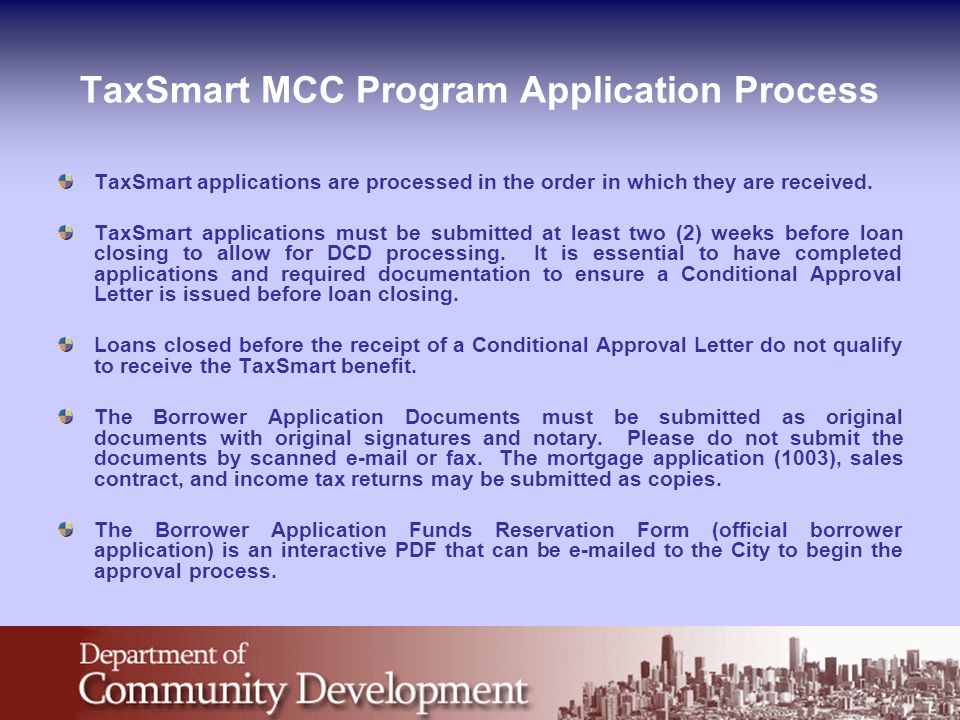 TaxSmart MCC Program Application Process TaxSmart applications are processed in the order in which they are received. TaxSmart applications must be su