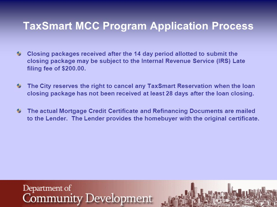 TaxSmart MCC Program Application Process Closing packages received after the 14 day period allotted to submit the closing package may be subject to th