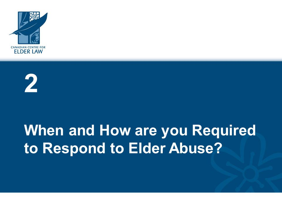 2 When and How are you Required to Respond to Elder Abuse