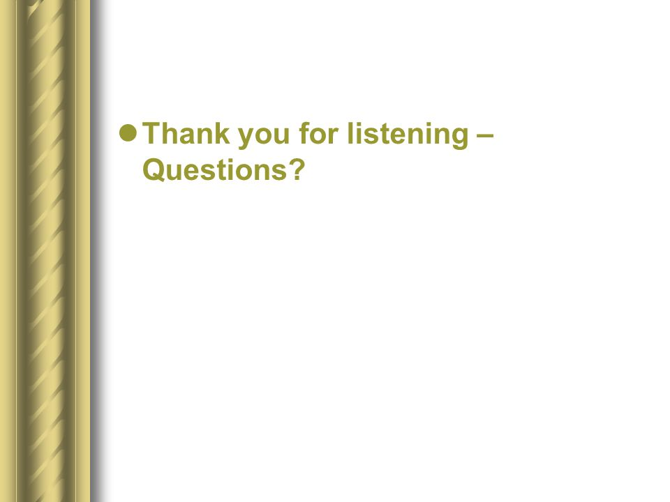 Thank you for listening – Questions