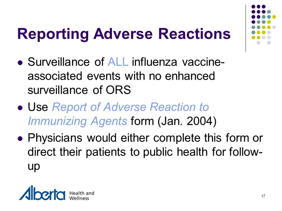 17 Reporting Adverse Reactions Surveillance of ALL influenza vaccine- associated events with no enhanced surveillance of ORS Use Report of Adverse Rea