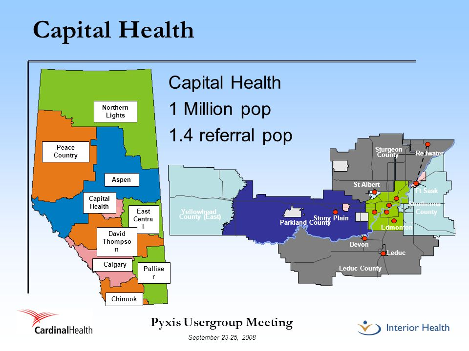 Pyxis Usergroup Meeting September 23-25, 2008 Capital Health 1 Million pop 1.4 referral pop Northern Lights Peace Country Aspen East Centra l David Thompso n Calgary Pallise r Chinook Capital Health