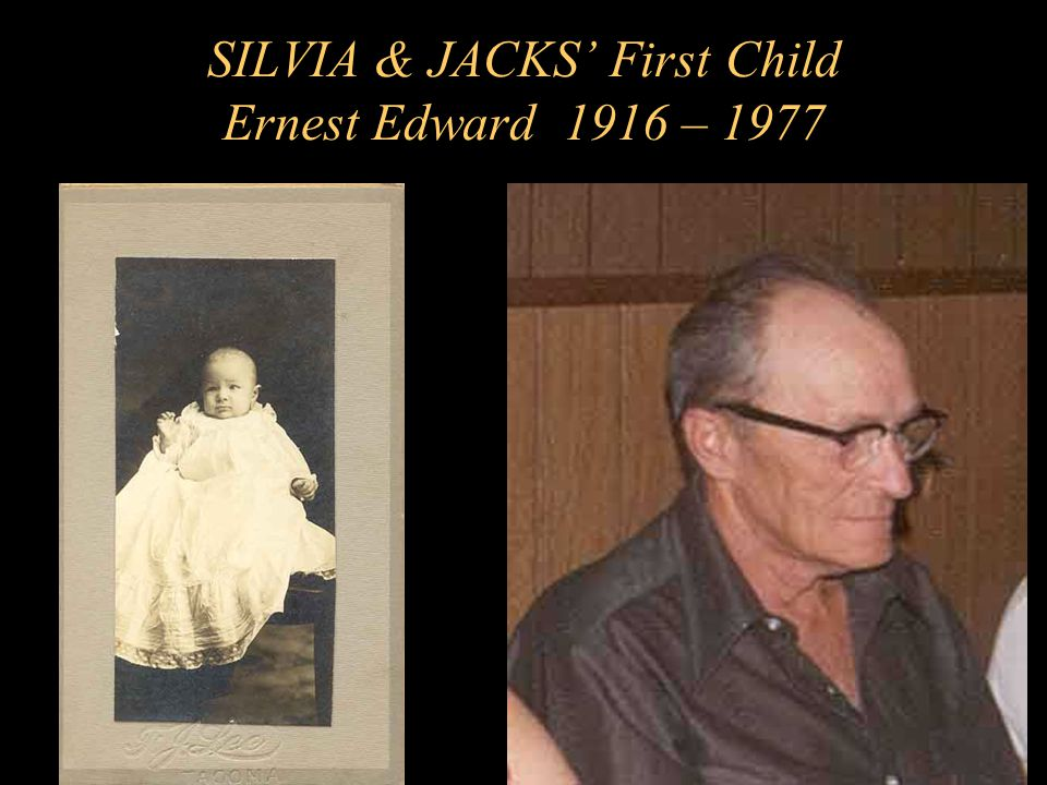 SILVIA & JACKS' First Child Ernest Edward 1916 – 1977
