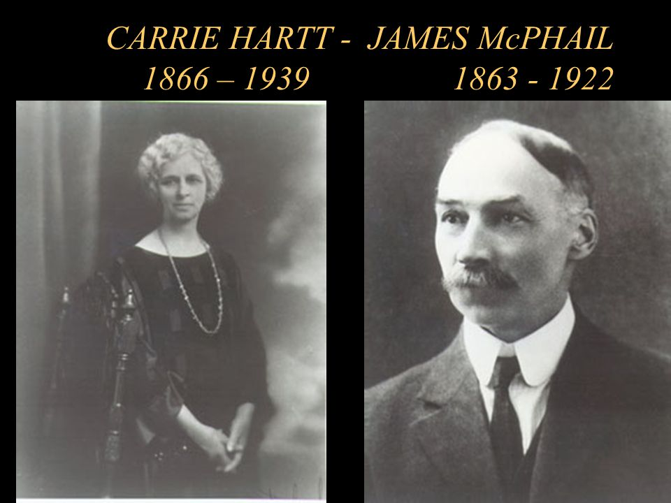 CARRIE HARTT - JAMES McPHAIL 1866 – 1939 1863 - 1922