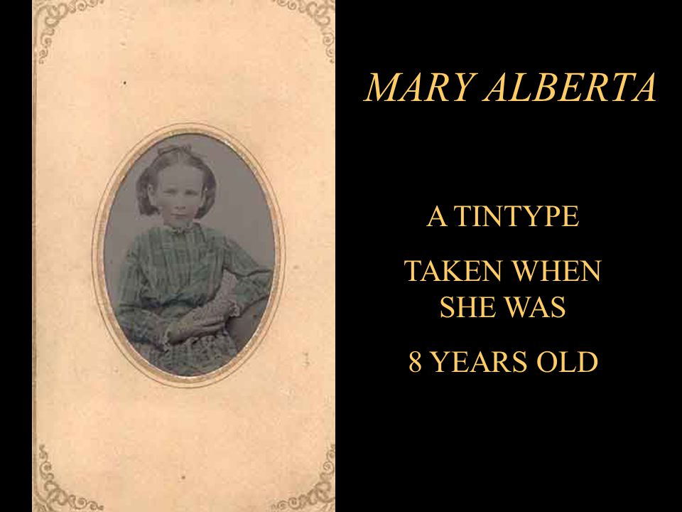 A TINTYPE TAKEN WHEN SHE WAS 8 YEARS OLD MARY ALBERTA