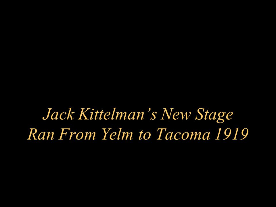 Jack Kittelman's New Stage Ran From Yelm to Tacoma 1919