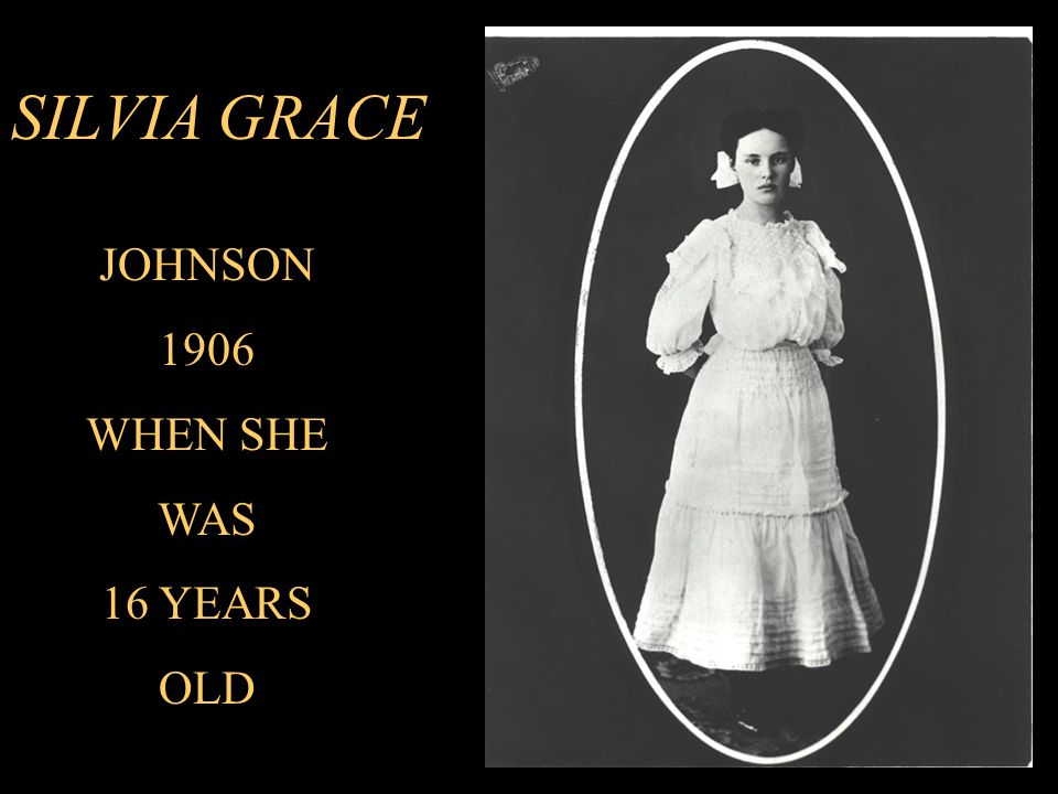 SILVIA GRACE JOHNSON 1906 WHEN SHE WAS 16 YEARS OLD