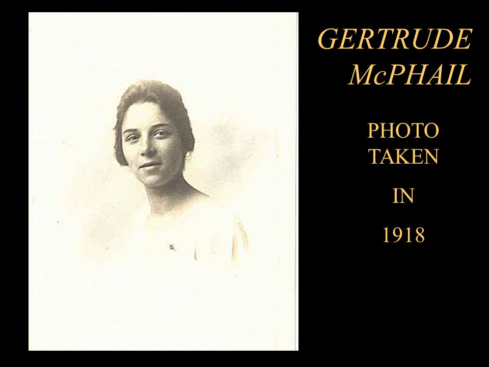 GERTRUDE McPHAIL PHOTO TAKEN IN 1918