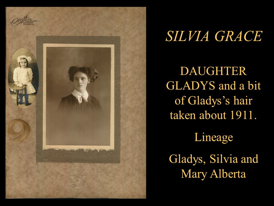 SILVIA GRACE DAUGHTER GLADYS and a bit of Gladys's hair taken about 1911.