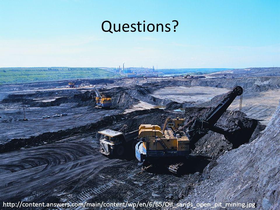 Questions http://content.answers.com/main/content/wp/en/6/65/Oil_sands_open_pit_mining.jpg