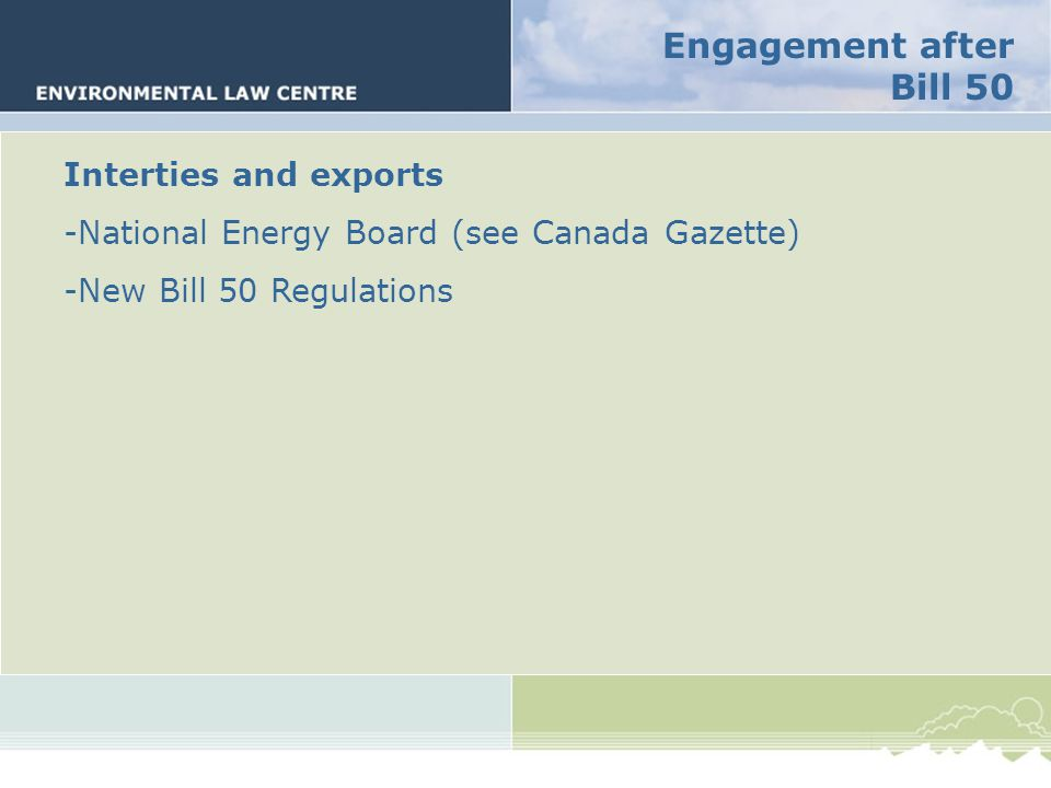Engagement after Bill 50 Interties and exports -National Energy Board (see Canada Gazette) -New Bill 50 Regulations