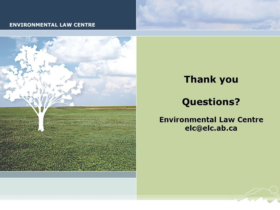 Thank you Questions Environmental Law Centre elc@elc.ab.ca