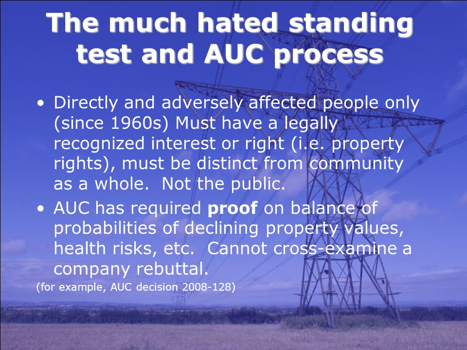 The much hated standing test and AUC process Directly and adversely affected people only (since 1960s) Must have a legally recognized interest or right (i.e.