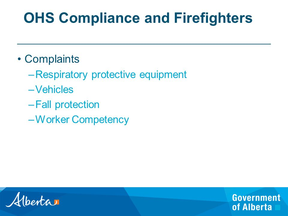 OHS Compliance and Firefighters Complaints –Respiratory protective equipment –Vehicles –Fall protection –Worker Competency