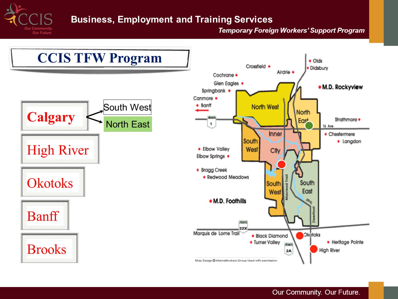 Business, Employment and Training Services Our Community. Our Future. CalgaryHigh RiverOkotoksBanffBrooks North East South West CCIS TFW Program Tempo