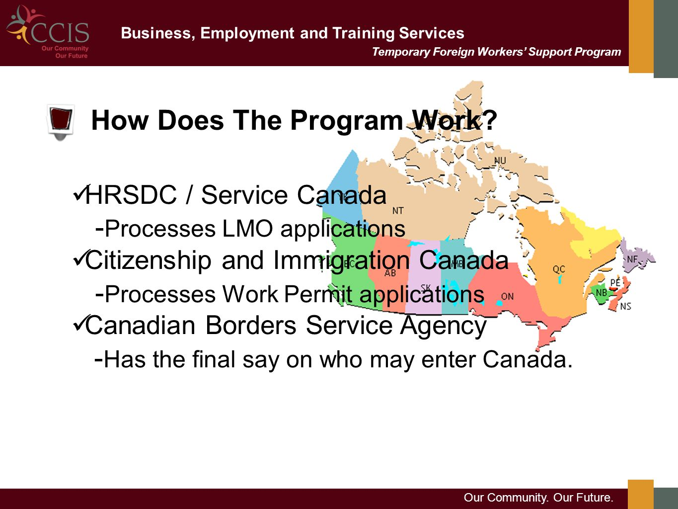 Business, Employment and Training Services Our Community. Our Future. Temporary Foreign Workers' Support Program How Does The Program Work? HRSDC / Se