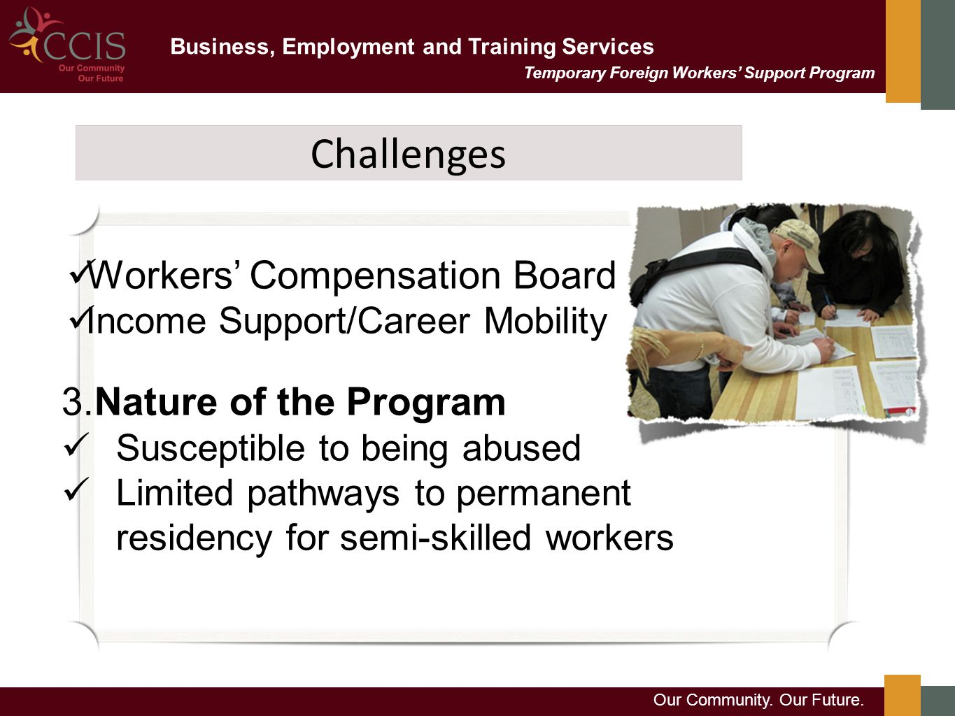 Business, Employment and Training Services Our Community. Our Future. Temporary Foreign Workers' Support Program Challenges Workers' Compensation Boar