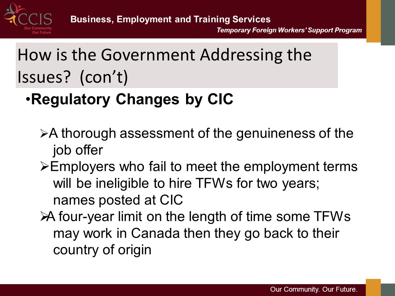 Business, Employment and Training Services Our Community. Our Future. Temporary Foreign Workers' Support Program How is the Government Addressing the