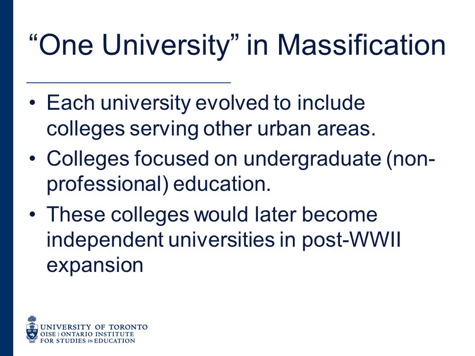 One University in Massification Each university evolved to include colleges serving other urban areas.