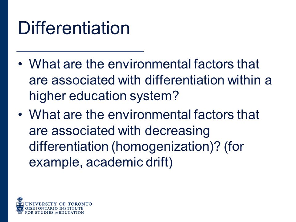 Benefits of Differentiation Accessibility (increasing choice leads to increasing participation because there are more opportunities for a match) Economic benefits (increasing ability to support complex human resource needs) System efficiency (greater specialization: teaching balance, program, etc.)
