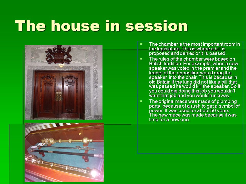 The house in session  The chamber is the most important room in the legislature.