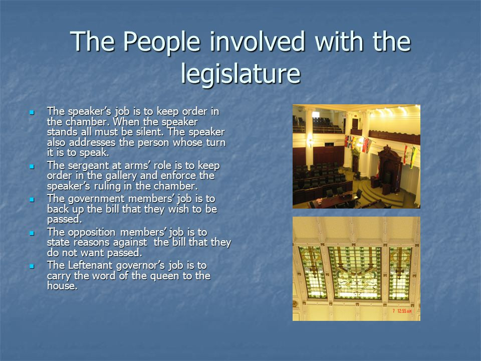 The People involved with the legislature The speaker's job is to keep order in the chamber.