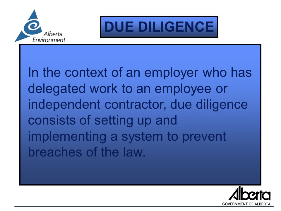 In the context of an employer who has delegated work to an employee or independent contractor, due diligence consists of setting up and implementing a system to prevent breaches of the law.