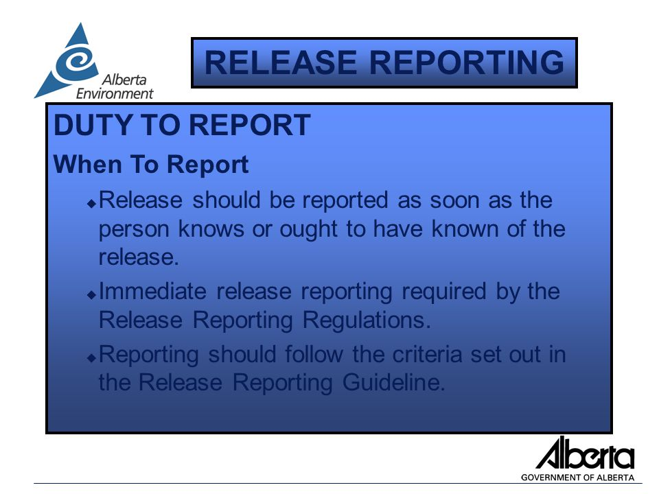 DUTY TO REPORT When To Report u Release should be reported as soon as the person knows or ought to have known of the release.