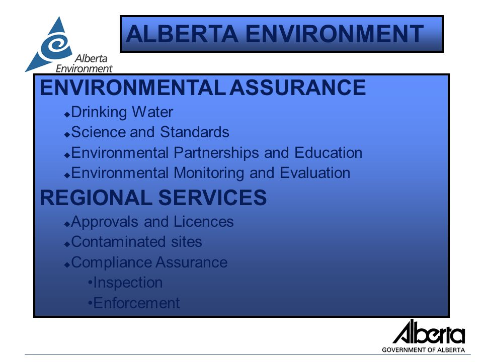 THREE REGIONS u Southern Region Calgary Lethbridge u Central Region Red Deer Edson Stony Plain u Northern Region Edmonton Peace River ALBERTA ENVIRONMENT