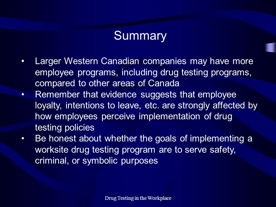 Drug Testing in the Workplace Summary Larger Western Canadian companies may have more employee programs, including drug testing programs, compared to