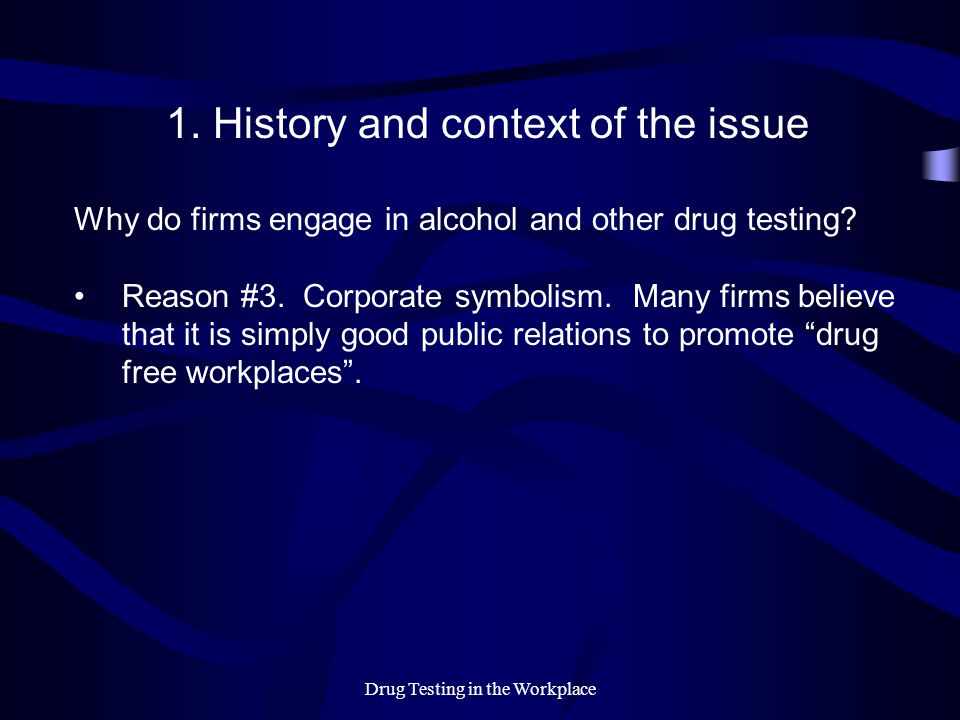 Drug Testing in the Workplace Summary Current alcohol and other drug detection technologies are not uniformly effective in determining whether workers are intoxicated on the job Alcohol use = by far the most likely problem in relation to worksite safety Remember that best evidence to date indicates that alcohol and other drug use accounts for a small proportion of worksite injuries.