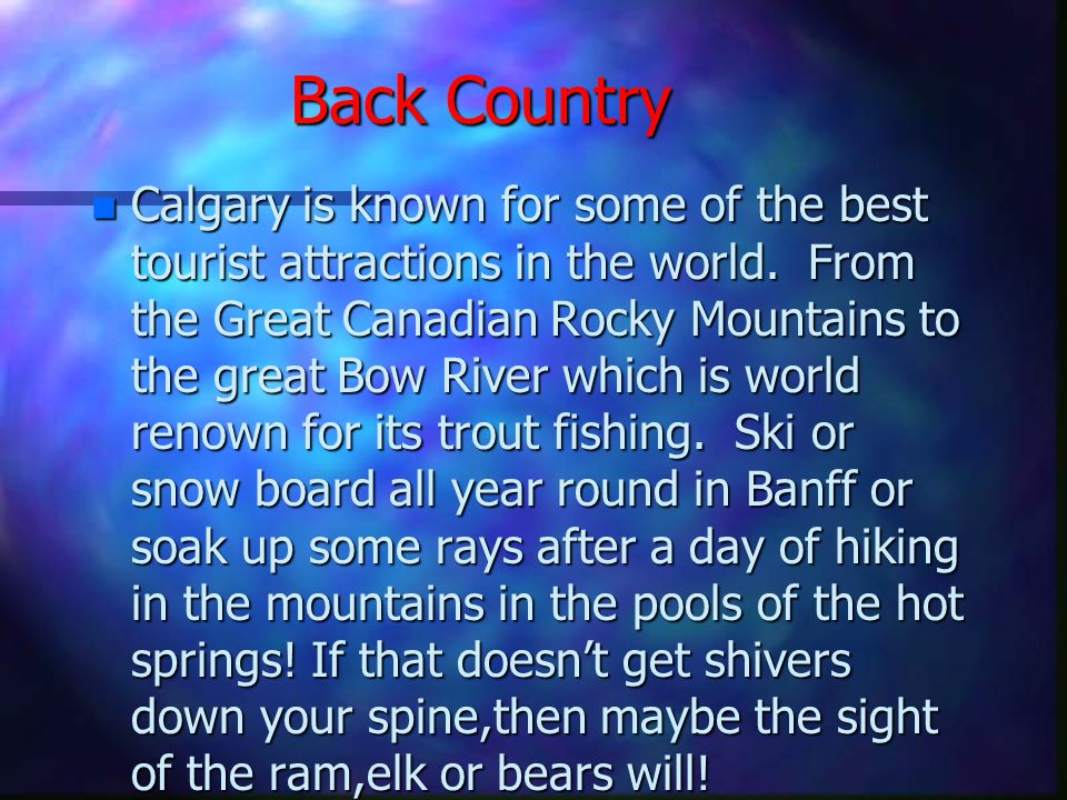 Back Country n Calgary is known for some of the best tourist attractions in the world.